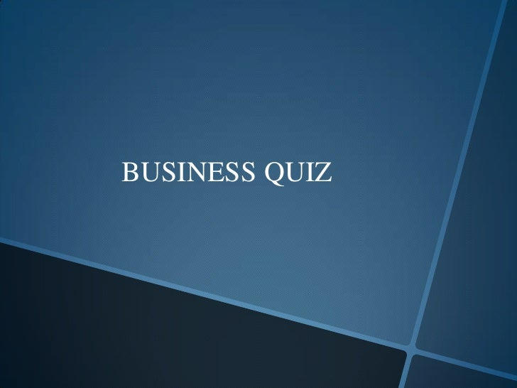 BUSINESS QUIZ<br />