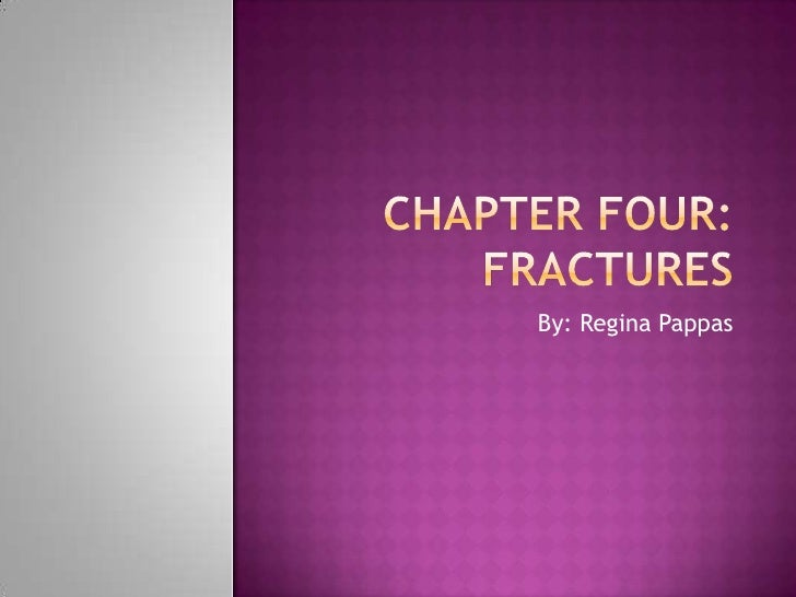 Chapter Four:Fractures<br />By: Regina Pappas<br />