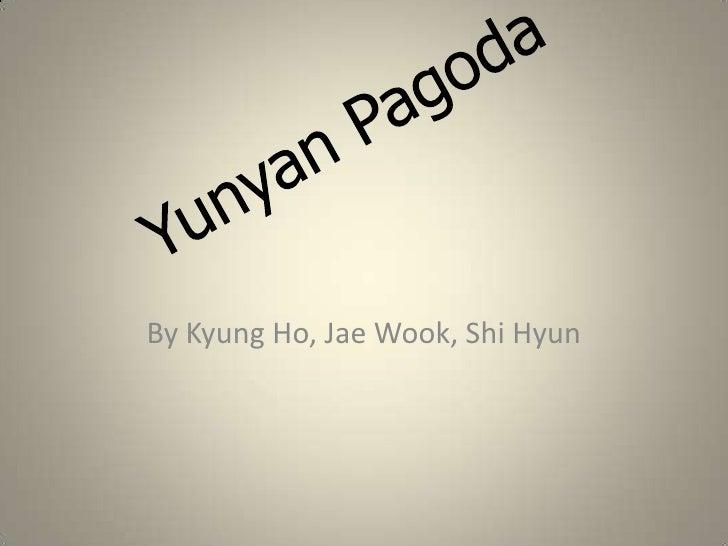 Yunyan Pagoda<br />By Kyung Ho, Jae Wook, Shi Hyun<br />