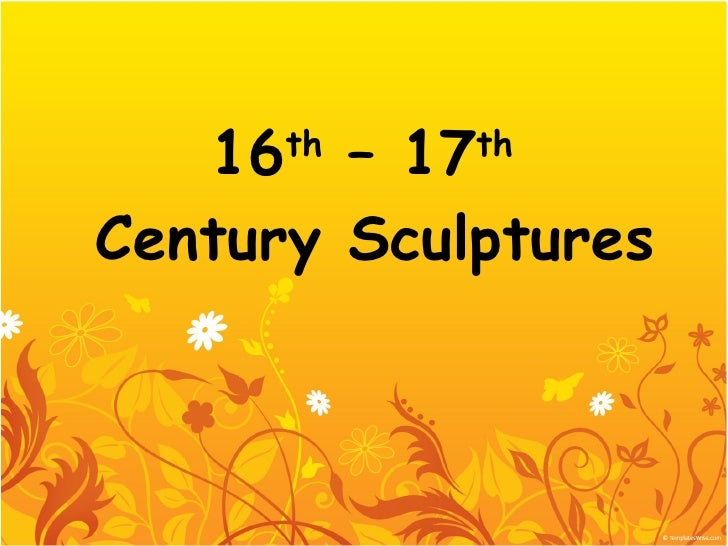 16 th  – 17 th   Century Sculptures