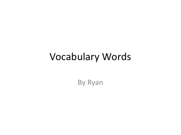 Vocabulary Words<br />By Ryan<br />