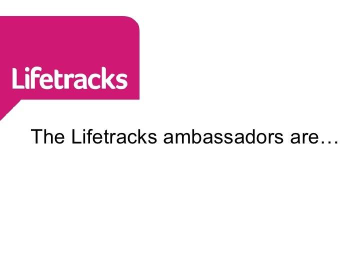 The Lifetracks ambassadors are…<br />