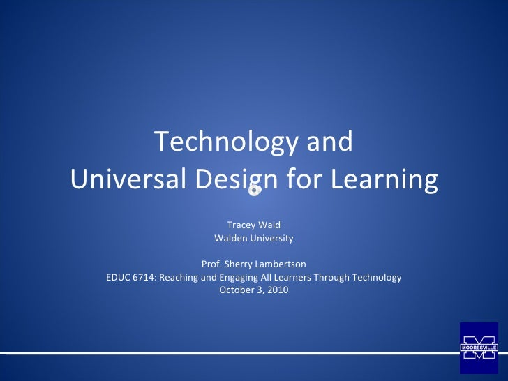 Technology and Universal Design for Learning Tracey Waid Walden University Prof. Sherry Lambertson EDUC 6714: Reaching and...