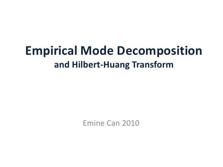 Empirical Mode Decompositionand Hilbert-Huang Transform<br />Emine Can 2010<br />
