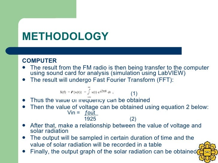 METHODOLOGY <ul><li>COMPUTER </li></ul><ul><li>The result from the FM radio is then being transfer to the computer using s...