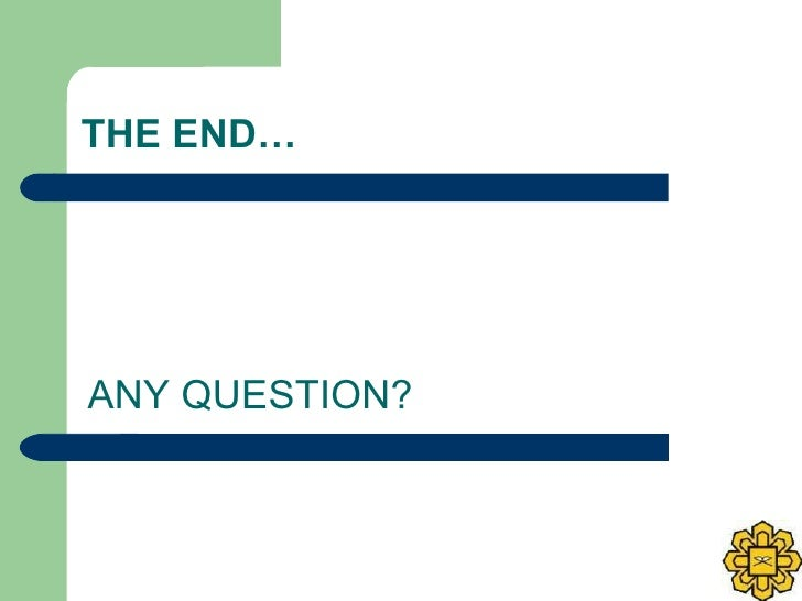 THE END… ANY QUESTION?