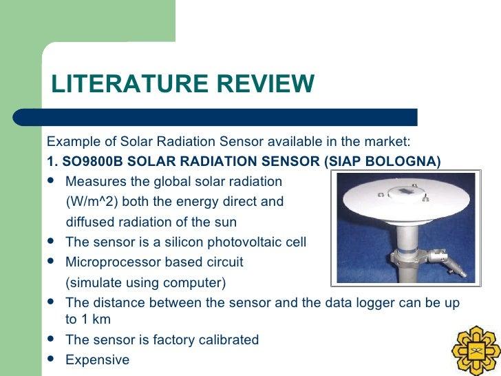 LITERATURE REVIEW <ul><li>Example of Solar Radiation Sensor available in the market: </li></ul><ul><li>1. SO9800B SOLAR RA...