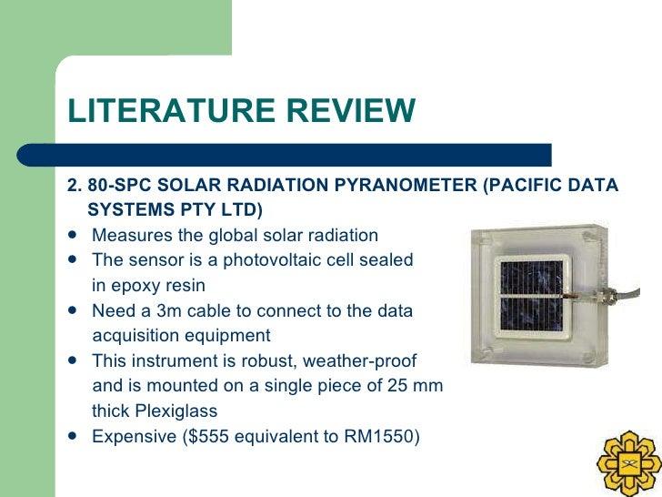 LITERATURE REVIEW <ul><li>2. 80-SPC SOLAR RADIATION PYRANOMETER (PACIFIC DATA </li></ul><ul><li>SYSTEMS PTY LTD)   </li></...