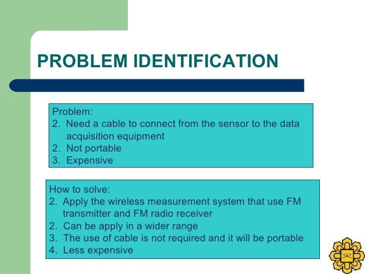 PROBLEM IDENTIFICATION <ul><li>Problem: </li></ul><ul><li>Need a cable to connect from the sensor to the data  </li></ul><...