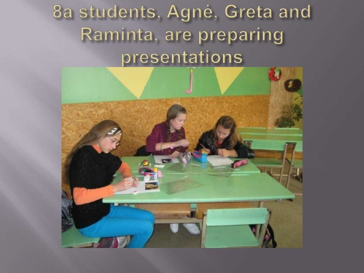 8a students, Agnė, Greta and Raminta, are preparing presentations<br />