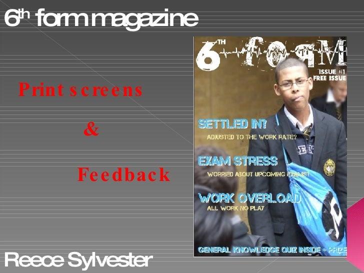 6 th  form magazine Print screens &  Reece Sylvester Feedback