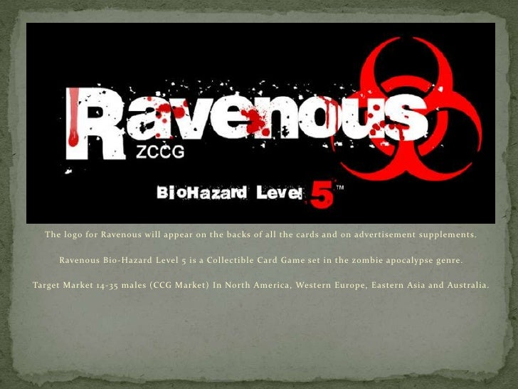 The logo for Ravenous will appear on the backs of all the cards and on advertisement supplements.<br />Ravenous Bio-Hazard...