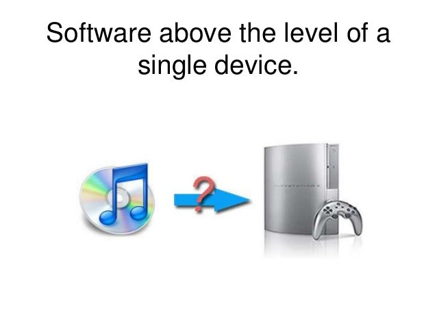 Software above the level of a single device.