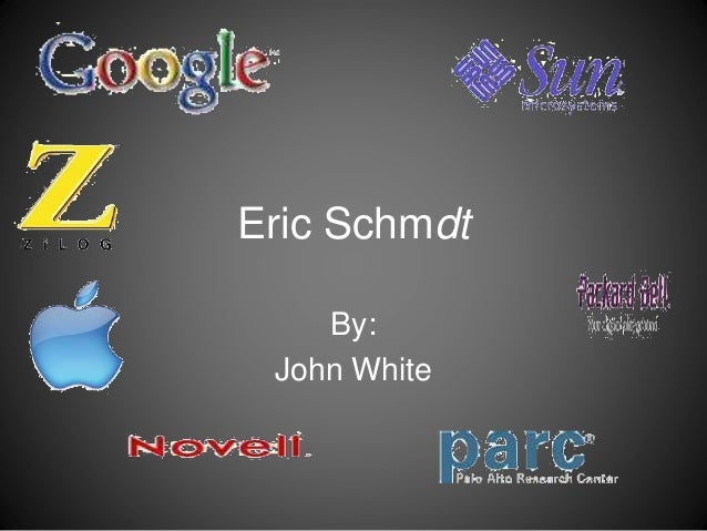 Eric Schmdt By: John White