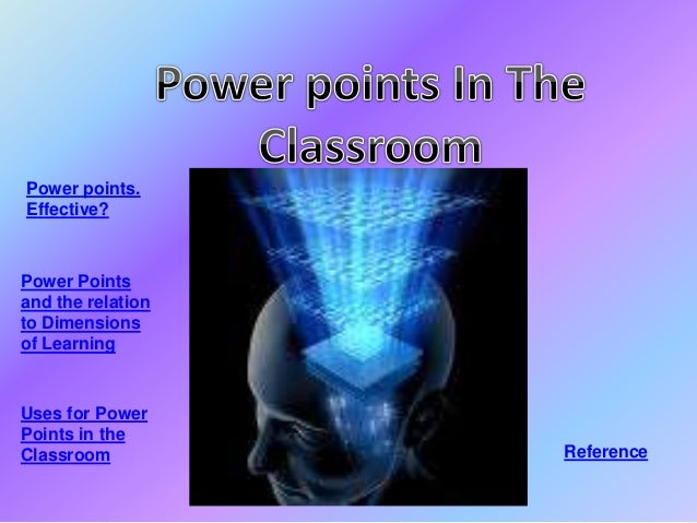 Power points. Effective? Power Points and the relation to Dimensions of Learning Uses for Power Points in the Classroom Re...
