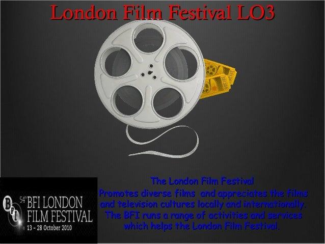 London Film Festival LO3London Film Festival LO3 The London Film FestivalThe London Film Festival Promotes diverse films a...