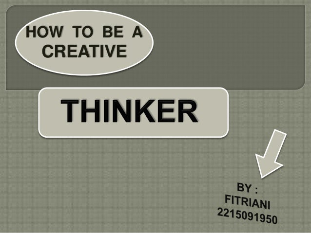 HOW TO BE A CREATIVE