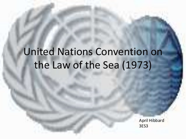 United Nations Convention on the Law of the Sea (1973) April Hibbard 3ES3