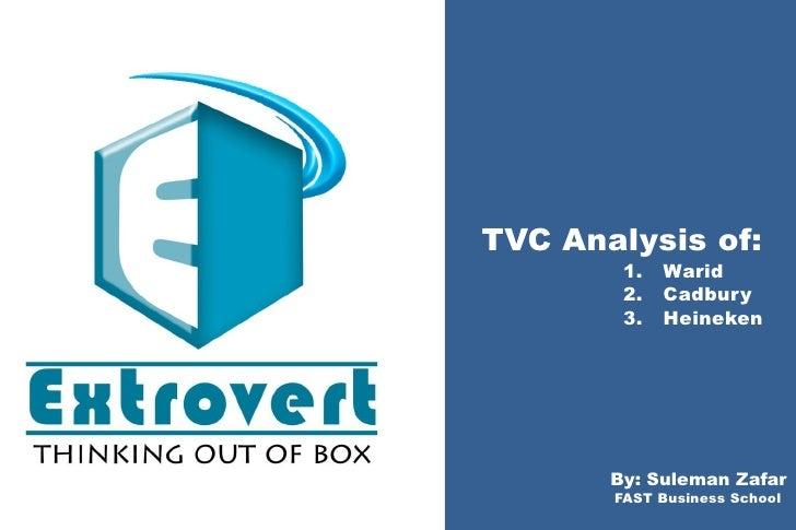 TVC Analysis of:        1.   Warid        2.   Cadbury        3.   Heineken       By: Suleman Zafar       FAST Business Sc...