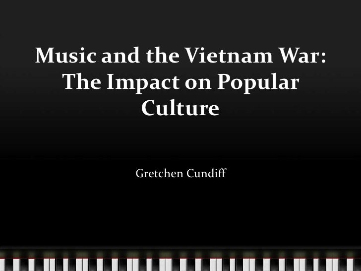 Music and the Vietnam War:The Impact on Popular Culture<br />Gretchen Cundiff<br />