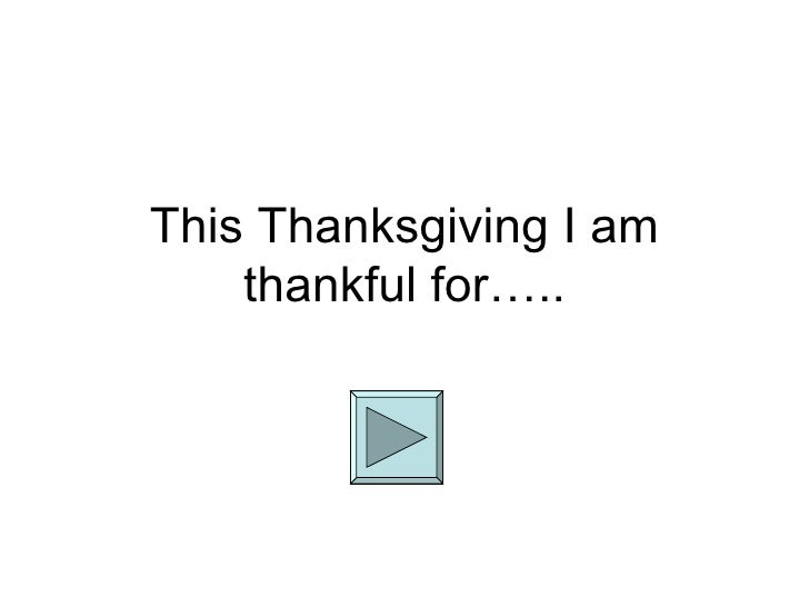 This Thanksgiving I am thankful for…..