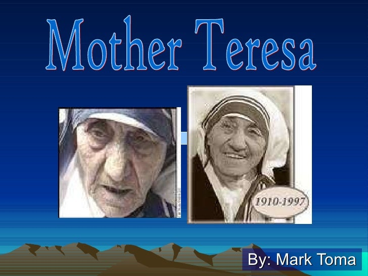 By: Mark Toma Mother Teresa