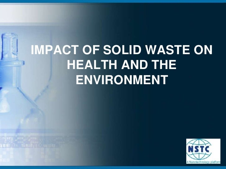 IMPACT OF SOLID WASTE ON HEALTH AND THE ENVIRONMENT<br />