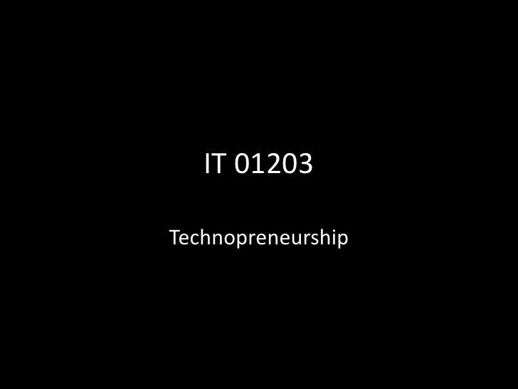 IT 01203<br />Technopreneurship<br />