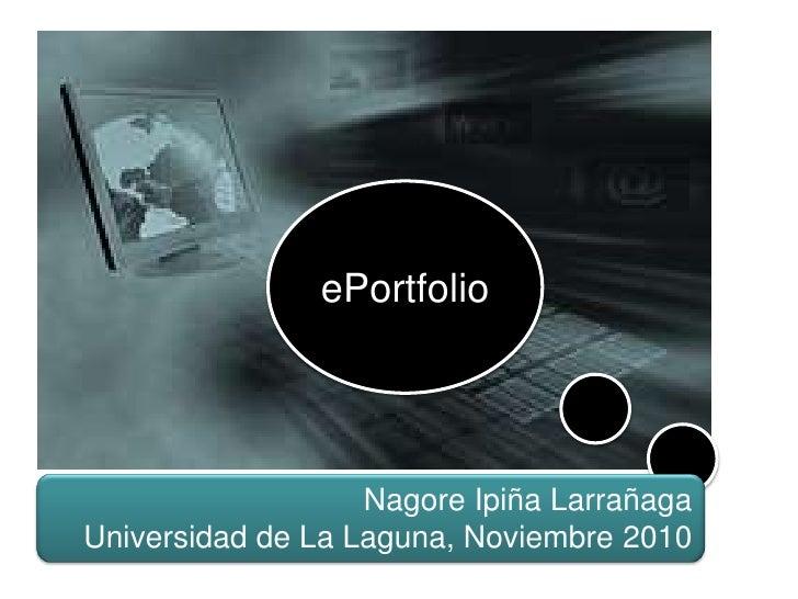ePortfolio                        Nagore Ipiña Larrañaga Universidad de La Laguna, Noviembre 2010
