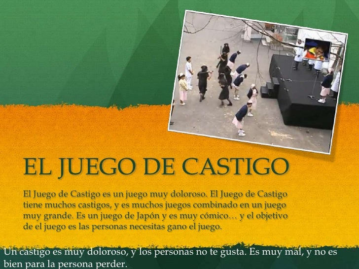 EL JUEGO DE CASTIGO<br />El Juego de Castigo es un juego muy doloroso. El Juego de Castigo tiene muchos castigos, y es muc...
