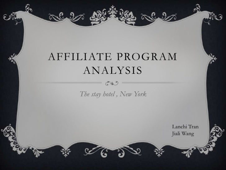 Affiliate program analysis<br />The stay hotel , New York<br />Lanchi Tran<br />Jiali Wang<br />