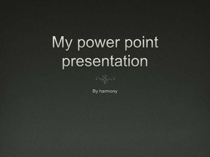 My power point presentation<br />By harmony <br />