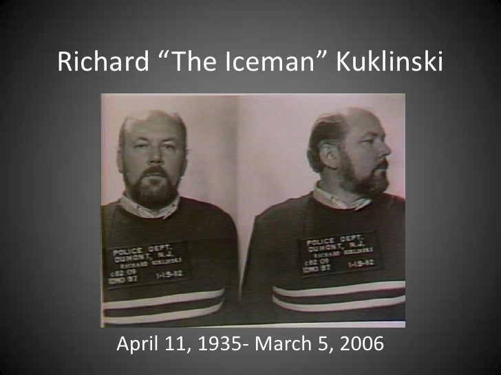 richard the iceman kuklinski one of By krissie mick – on apr 14th in shocking richard the iceman kuklinski is one of the most prolific hitmen in america's sordid mobster history to look at him, you might guess a couple of different theories as to how he received his famous nickname.