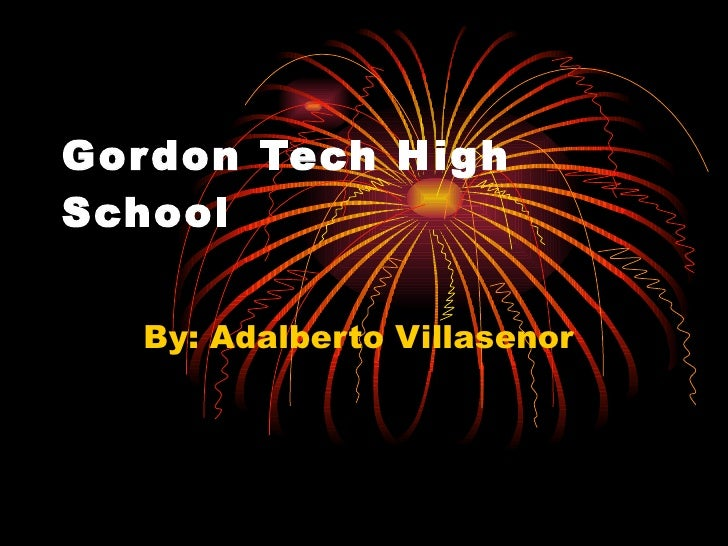 Gordon Tech High School By: Adalberto Villasenor