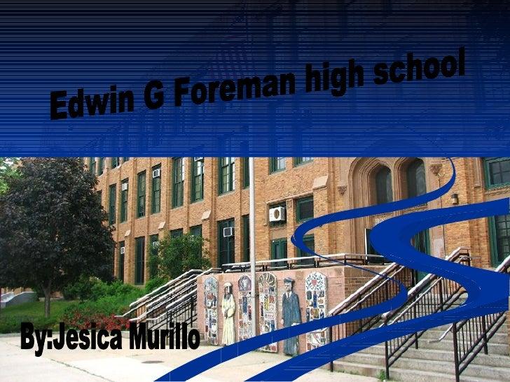 Edwin G Foreman high school By:Jesica Murillo