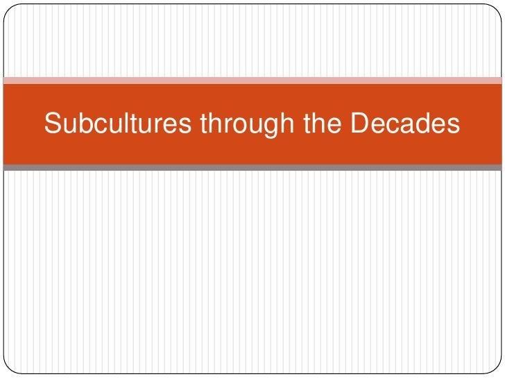 Subcultures through the Decades <br />