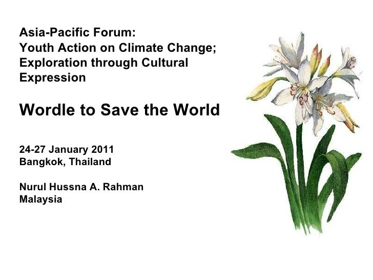 Asia-Pacific Forum:  Youth Action on Climate Change; Exploration through Cultural Expression Wordle to Save the World   24...