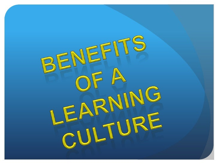 Benefits<br />of a <br />Learning Culture<br />