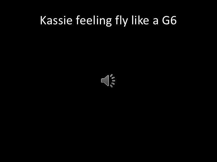 Kassie feeling fly like a G6<br />
