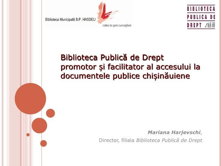 Biblioteca Public ă de Drept  promotor și facilitator al accesului la documentele publice chișinăuiene Mariana Harjevschi ...