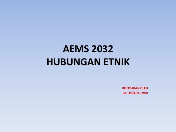 AEMS 2032HUBUNGAN ETNIK<br />DISEDIAKAN OLEH<br />EN. MUADA OJIHI<br />