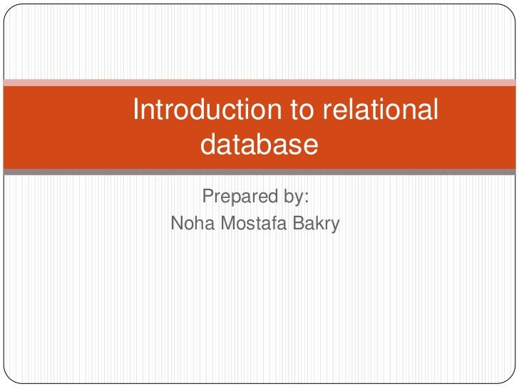 Prepared by:<br />Noha Mostafa Bakry<br />Introduction to relational database<br />