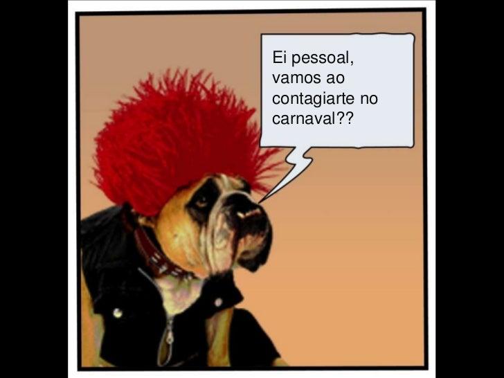 Eipessoal, <br />vamosaocontagiarte no  carnaval??<br />