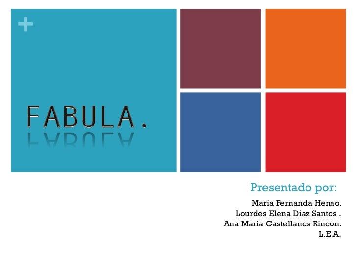Presentado por: Mar í a Fernanda Henao. Lourdes Elena Diaz Santos . Ana Mar í a Castellanos Rinc ó n. L.E.A.