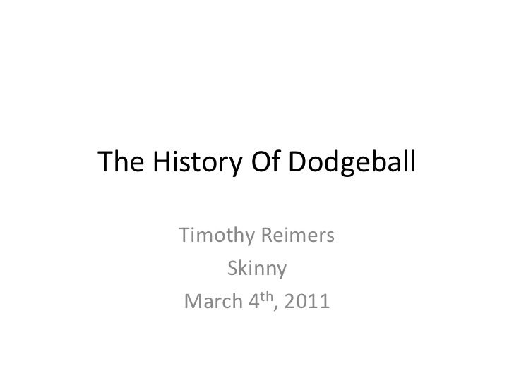 The History Of Dodgeball<br />Timothy Reimers<br />Skinny<br />March 4th, 2011<br />