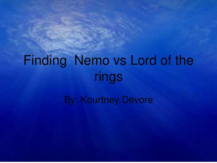 Finding Nemo vs Lord of the          rings      By: Kourtney Devore