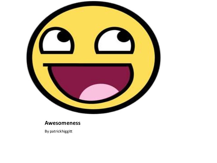 Awesomeness<br />By patrickhiggitt<br />