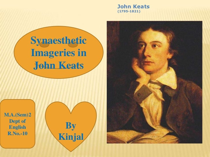 John Keats (1795-1821) <br />Synaesthetic  Imageries in John Keats<br />M.A.(Sem)2<br />Dept of English<br />R.No.-10<br /...