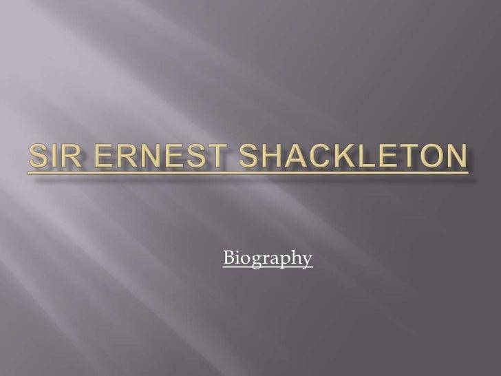 sir Ernest Shackleton<br />Biography<br />