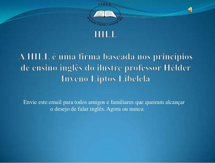 HILLA HILL é uma firma baseada nos princípios de ensino inglês do ilustre professor Hélder  Inveno Liptos Libelela<br />En...